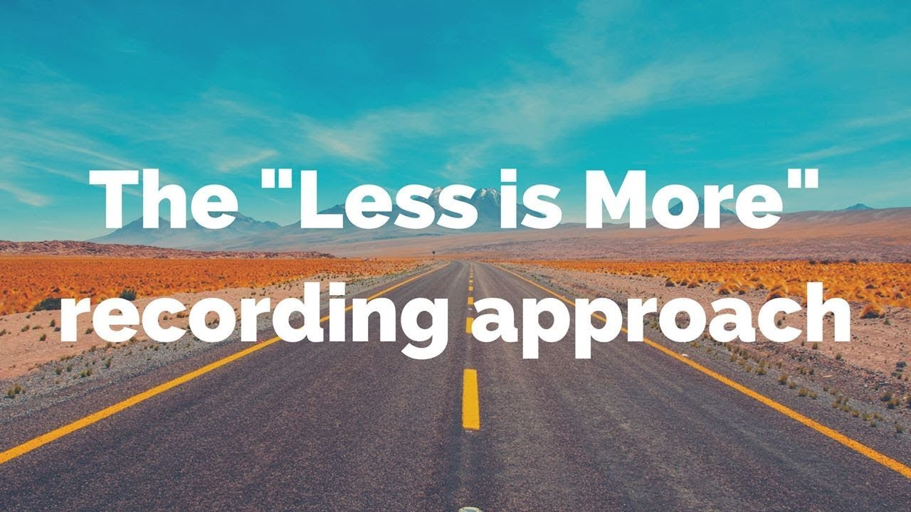 "The ""Less Is More"" Approach for Your Home Recordings"
