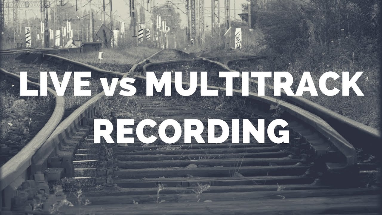 LIVE vs Multitrack Recording Approach