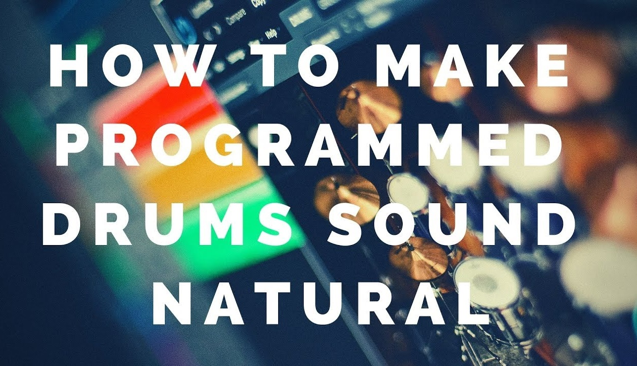 How To Make Programmed Drums Sound Natural