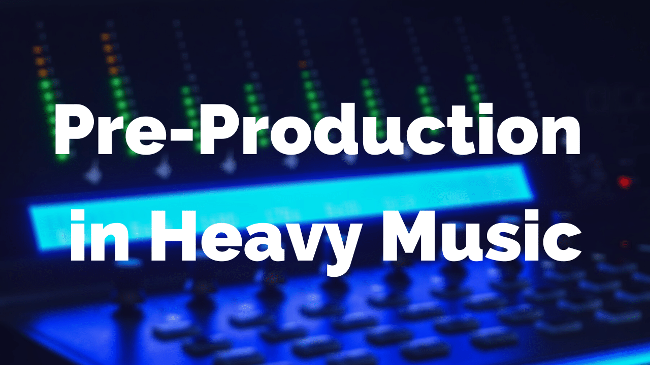 Pre-Production In Heavy Music