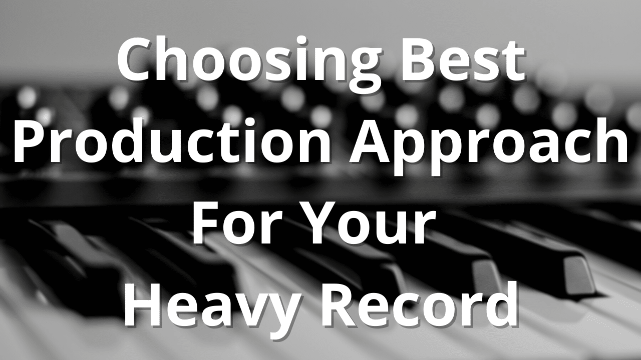 Choosing Best Production Approach For Your Heavy Metal Record