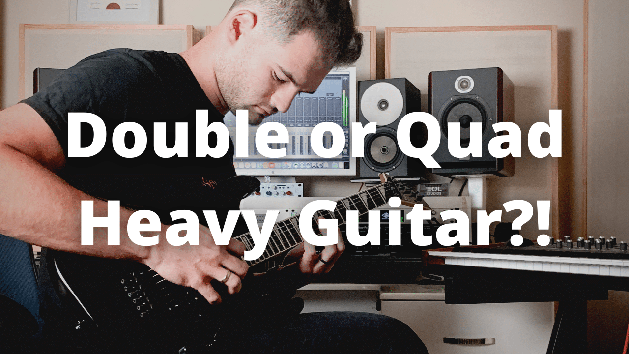 Metal Music Production and Recording: Double vs Quad Heavy Guitar