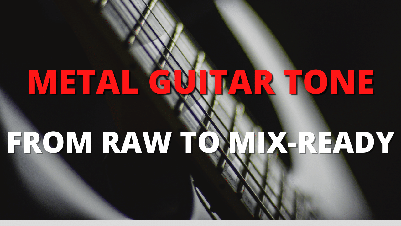 METAL GUITAR TONE. From RAW to Mix-Ready. How To Record and Dial Heavy Metal Guitar Sound.